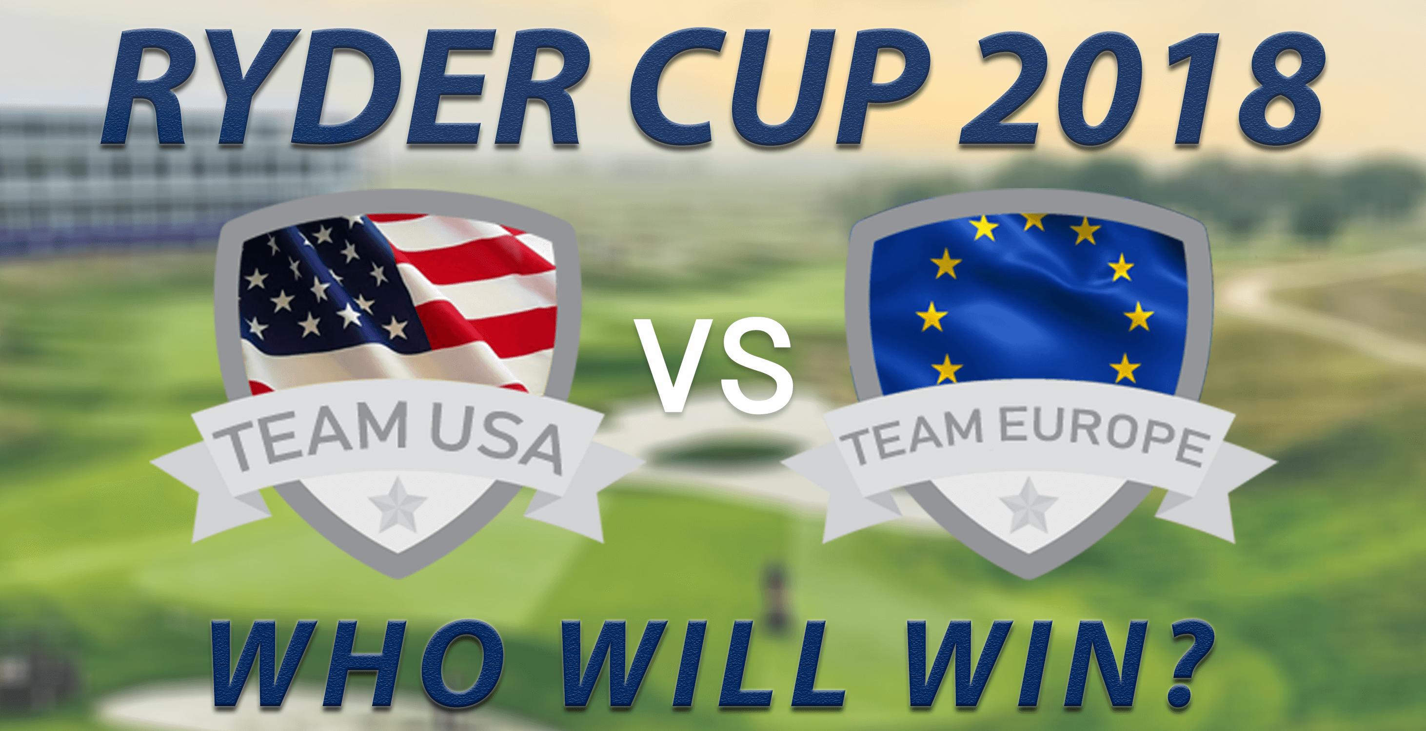 Who Will Win This Years' Ryder Cup? Team Europe vs Team USA